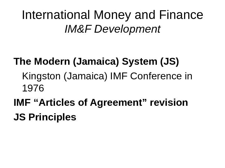 International Money and Finance IM&F Development The Modern (Jamaica) System (JS)  Kingston (Jamaica) IMF Conference