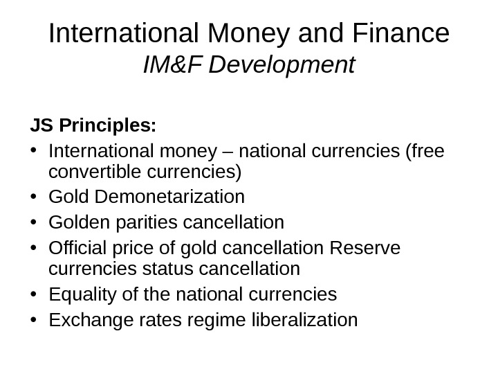 International Money and Finance IM&F Development JS Principles:  • International money – national currencies (free