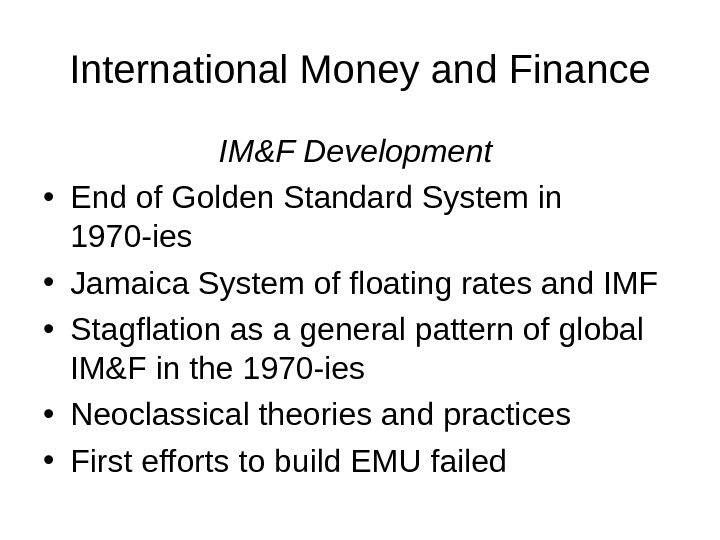 International Money and Finance IM&F Development  • End of Golden Standard System in 1970 -ies
