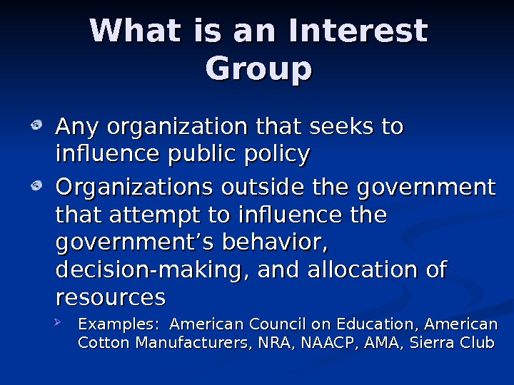 What is an Interest Group Any organization that seeks to influence public policy Organizations outside the