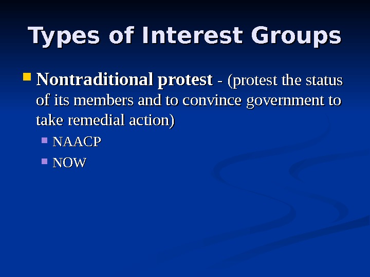 Types of Interest Groups Nontraditional protest - (protest the status of its members and to convince