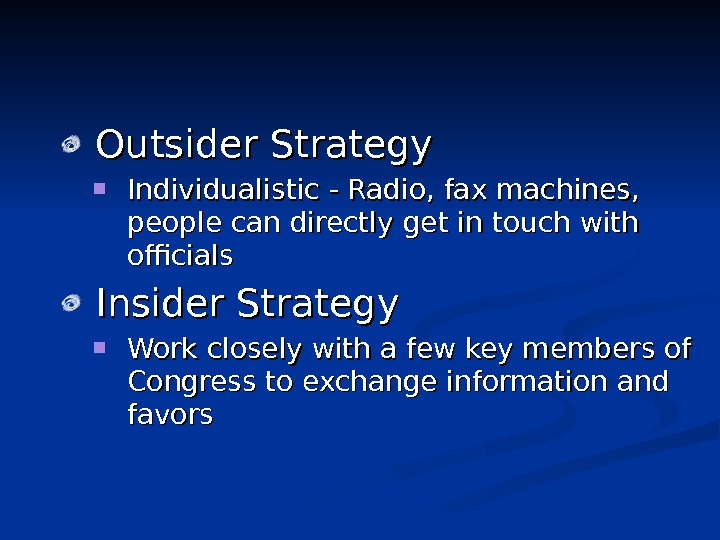 Outsider Strategy Individualistic - Radio, fax machines,  people can directly get in touch with officials