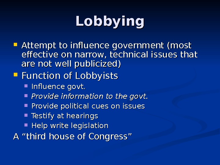 Lobbying Attempt to influence government (most effective on narrow, technical issues that are not well publicized)