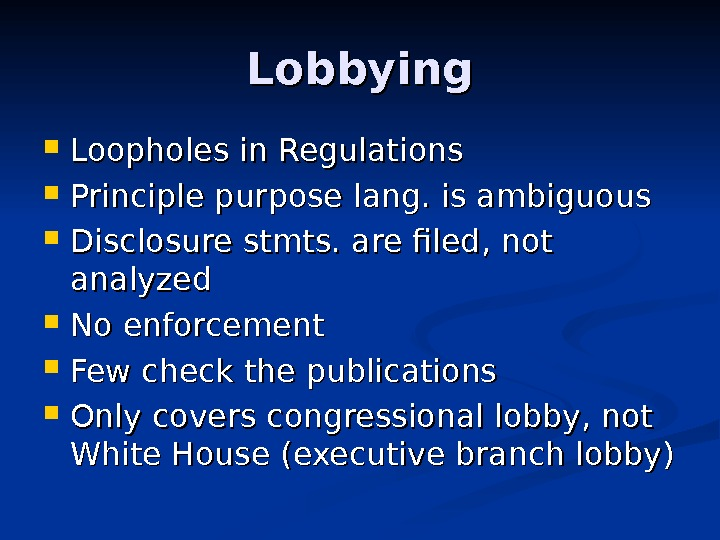 Lobbying Loopholes in Regulations Principle purpose lang. is ambiguous Disclosure stmts. are filed, not analyzed No
