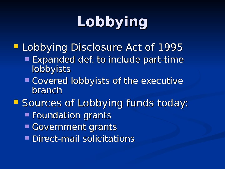 Lobbying Disclosure Act of 1995 Lobbying Disclosure Act of 1995 Expanded def. to include part-time lobbyists