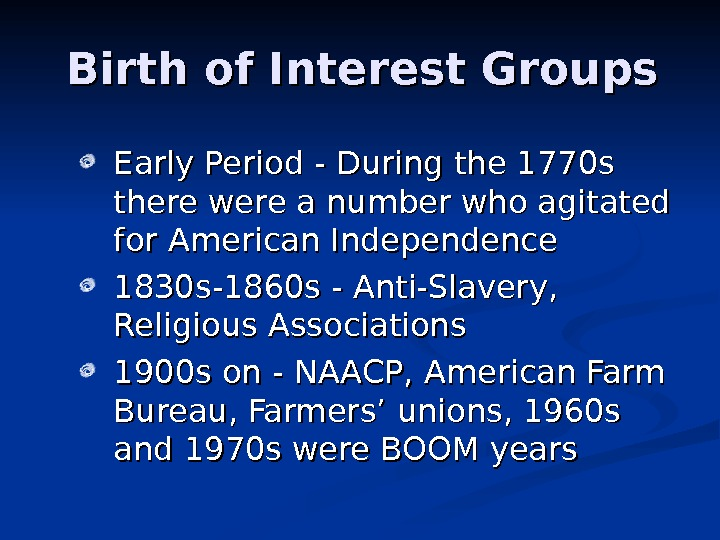 Birth of Interest Groups Early Period - During the 1770 s there were a number who