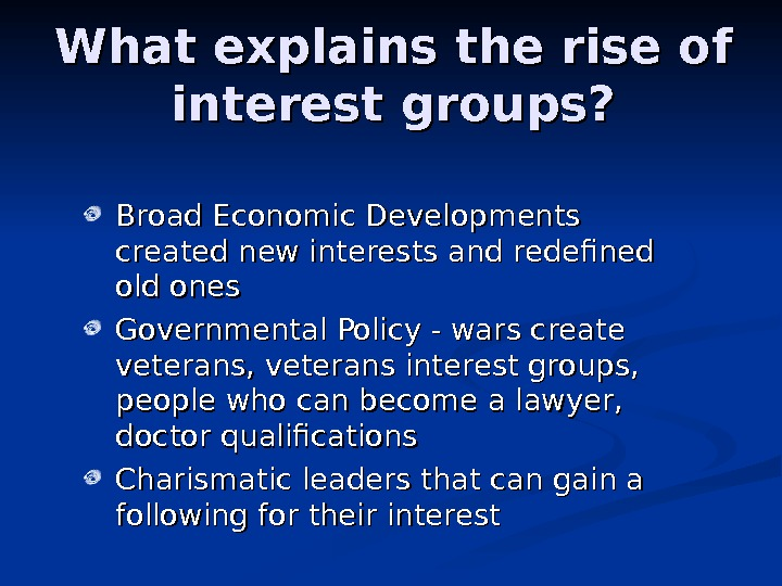 What explains the rise of interest groups? Broad Economic Developments created new interests and redefined old
