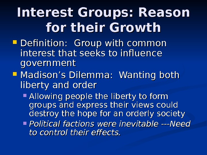 Interest Groups: Reason for their Growth Definition: Group with common interest that seeks to influence government