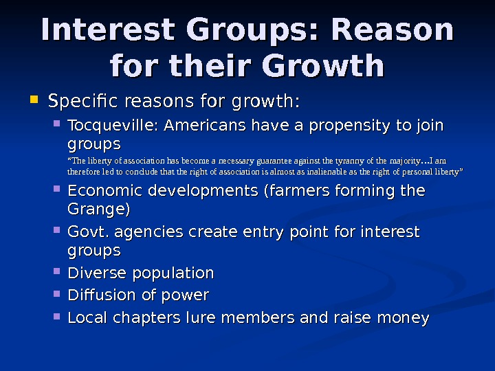 Interest Groups: Reason for their Growth Specific reasons for growth:  Tocqueville: Americans have a propensity