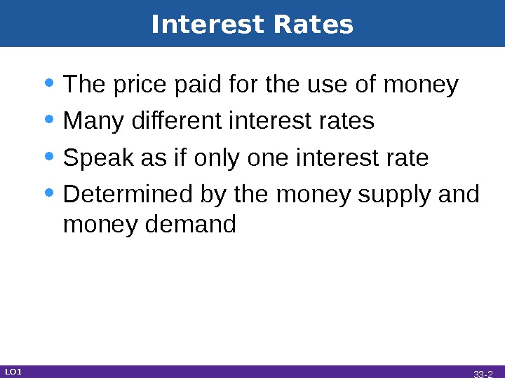 Interest Rates • The price paid for the use of money • Many different interest rates