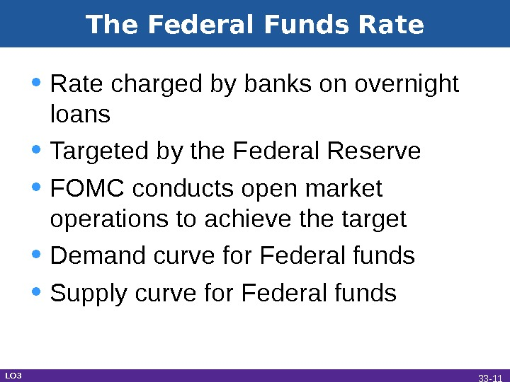 The Federal Funds Rate • Rate charged by banks on overnight loans • Targeted by the
