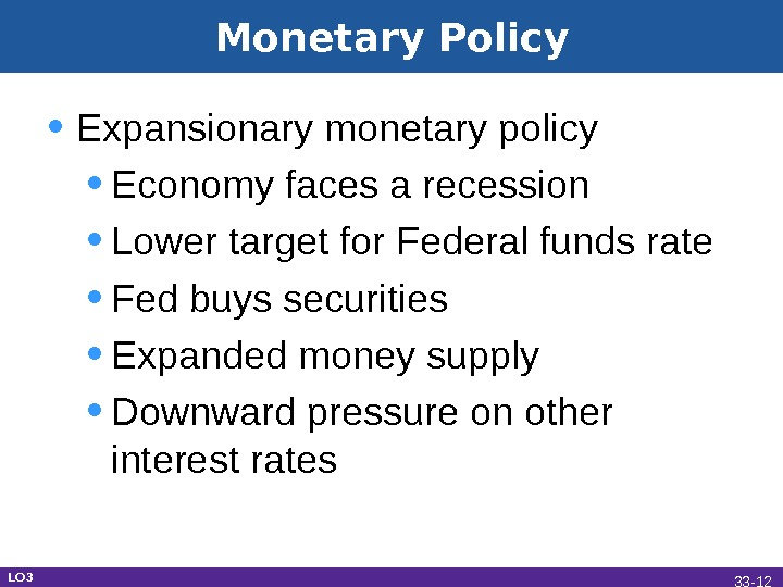 Monetary Policy • Expansionary monetary policy • Economy faces a recession • Lower target for Federal