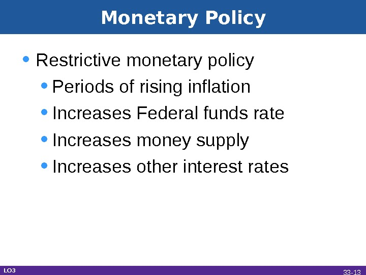 Monetary Policy • Restrictive monetary policy • Periods of rising inflation • Increases Federal funds rate