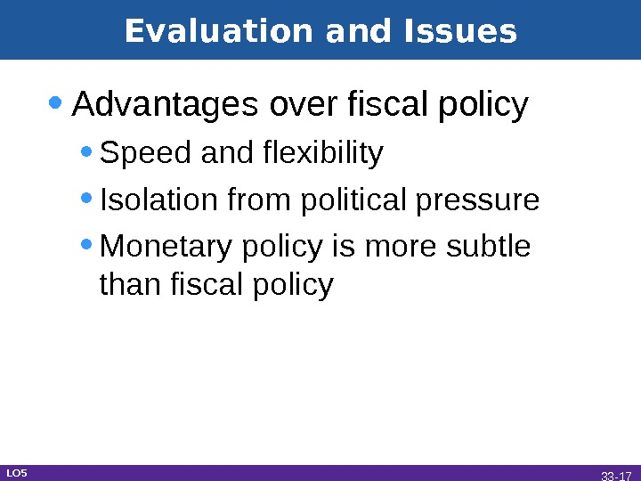 Evaluation and Issues • Advantages over fiscal policy • Speed and flexibility • Isolation from political