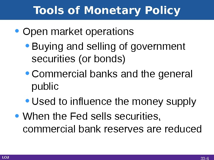 Tools of Monetary Policy • Open market operations • Buying and selling of government securities (or
