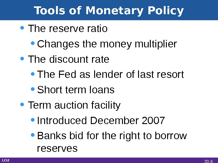 Tools of Monetary Policy • The reserve ratio • Changes the money multiplier • The discount