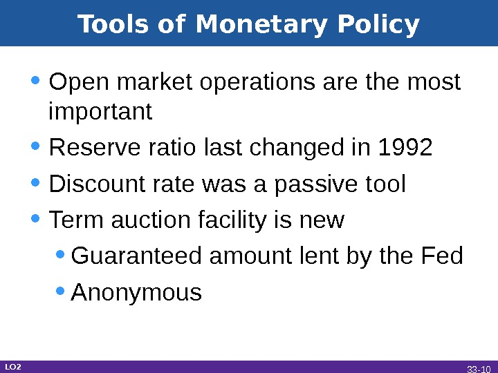 Tools of Monetary Policy • Open market operations are the most important • Reserve ratio last