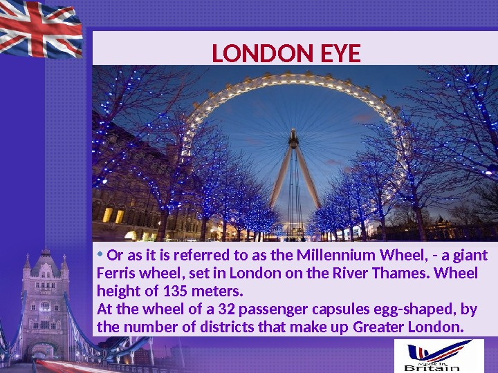 LONDON EYE •  Or as it is referred to as the Millennium Wheel, - a
