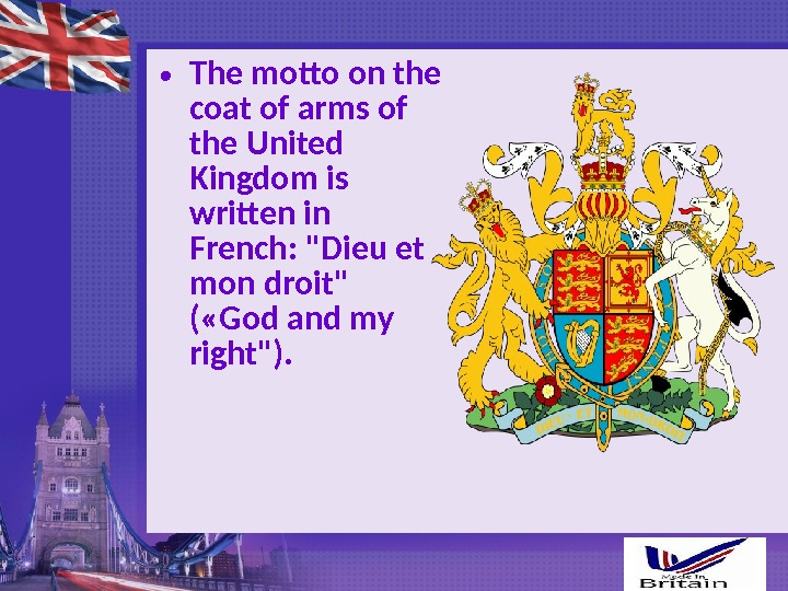 • The motto on the coat of arms of the United Kingdom is written in