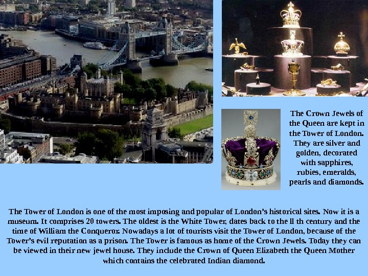The Tower of London is one of the most imposing and popular of London's historical sites.