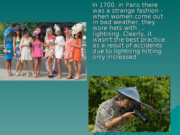 In 1700, in Paris there was a strange fashion - when women come out