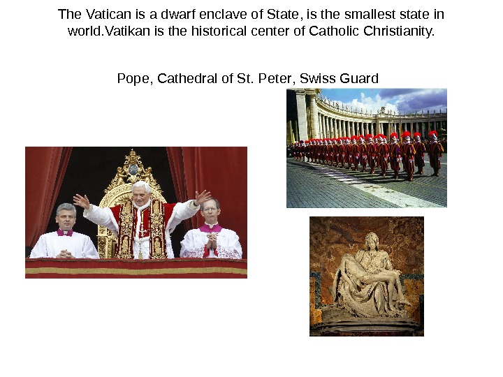 The Vatican is a dwarf enclave of State, is the smallest state in