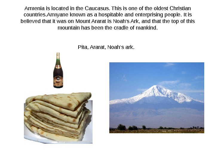 Armenia is located in the Caucasus. This is one of the oldest Christian