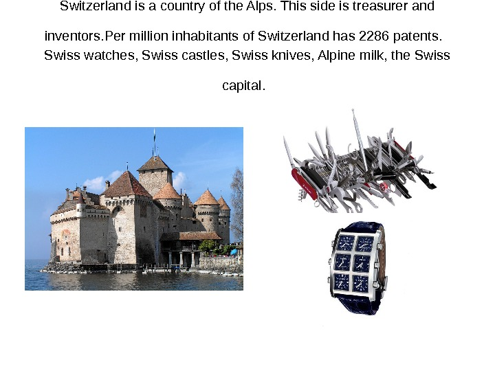 Switzerland is a country of the Alps. This side is treasurer and inventors. Per
