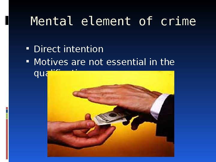 Mental element of crime Direct intention  Motives are not essential in the qualification