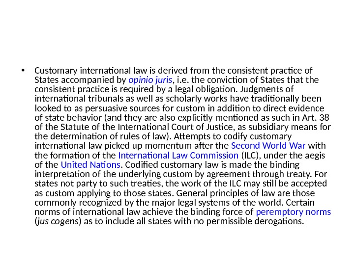 • Customary international law is derived from the consistent practice of States accompanied by opinio