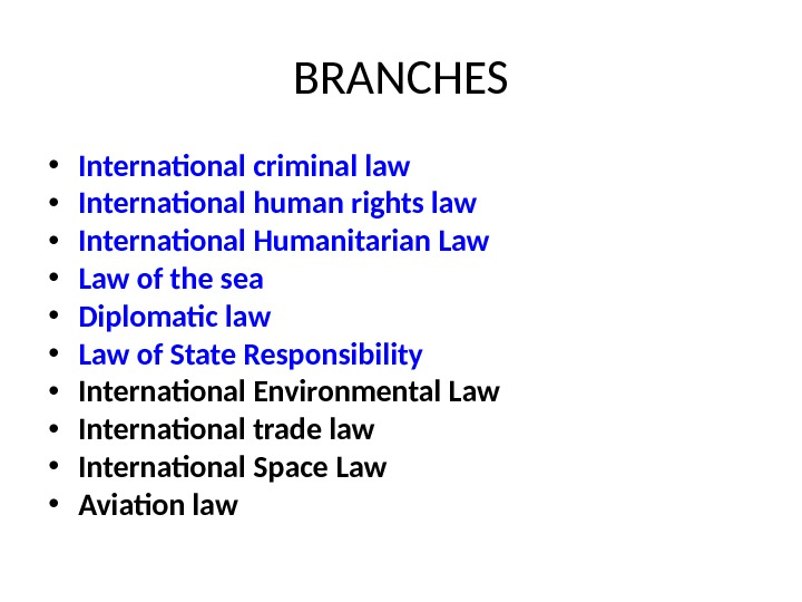BRANCHES • International criminal law  • International human rights law  • International Humanitarian Law