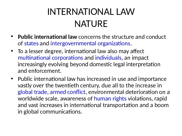 INTERNATIONAL LAW NATURE • Public international law concerns the structure and conduct of states and intergovernmental