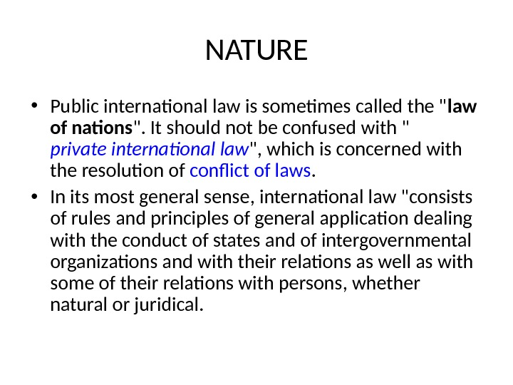 NATURE • Public international law is sometimes called the  law of nations . It should