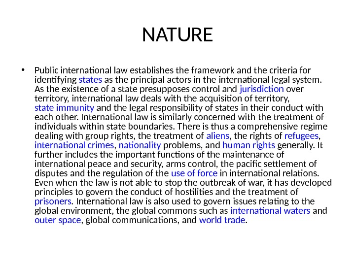 NATURE • Public international law establishes the framework and the criteria for identifying states as the