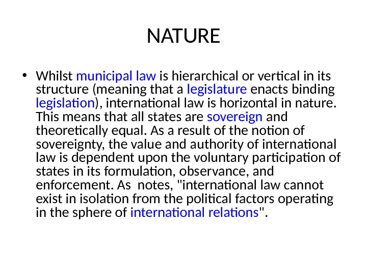 NATURE • Whilst municipal law is hierarchical or vertical in its structure (meaning that a legislature