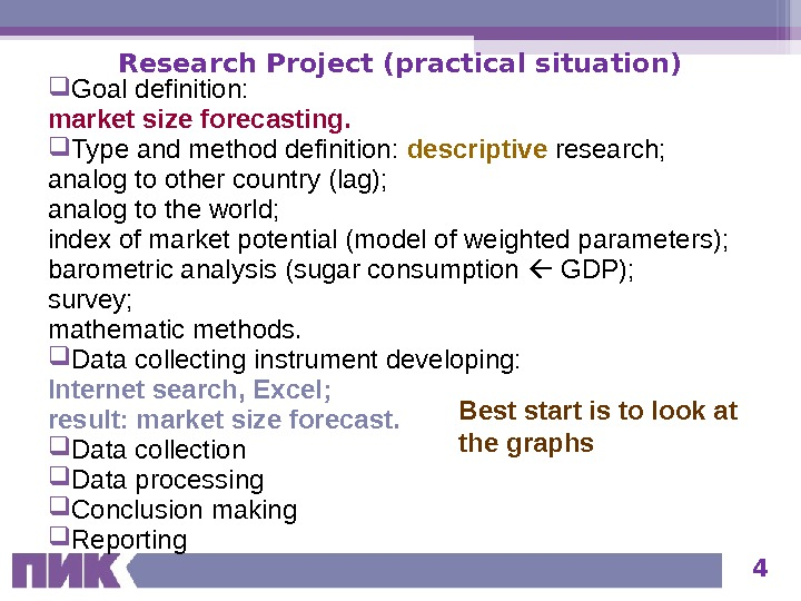 4 Research Project (practical situation) Goal definition:  market size forecasting.  Type and method definition: