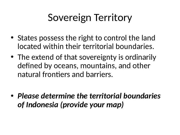 Sovereign Territory • States possess the right to control the land located within their territorial boundaries.