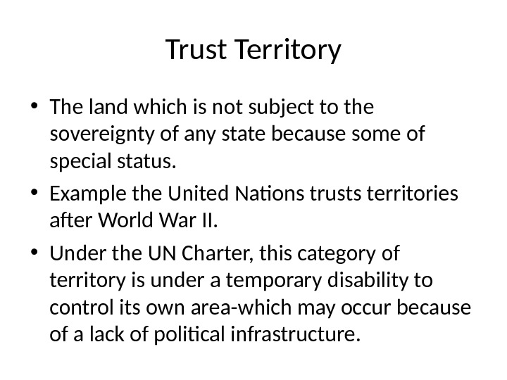 Trust Territory • The land which is not subject to the sovereignty of any state because