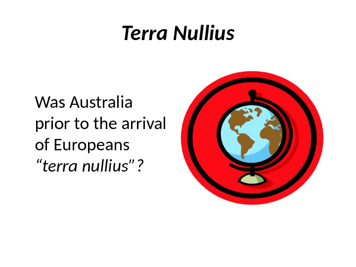 "Terra Nullius Was Australia prior to the arrival of Europeans ""terra nullius""?"