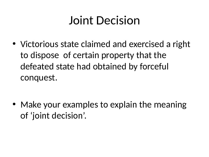 Joint Decision • Victorious state claimed and exercised a right to dispose of certain property that