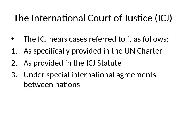 The International Court of Justice (ICJ) • The ICJ hears cases referred to it as follows: