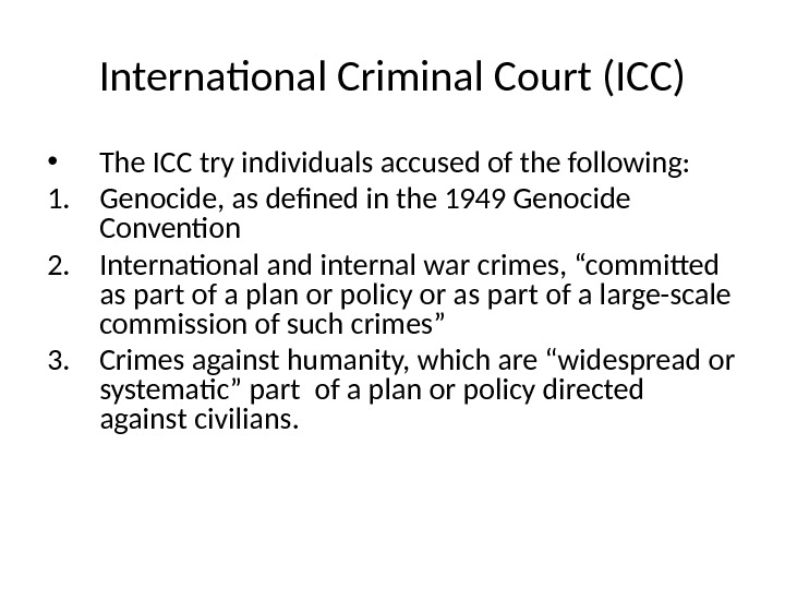 International Criminal Court (ICC) • The ICC try individuals accused of the following: 1. Genocide, as