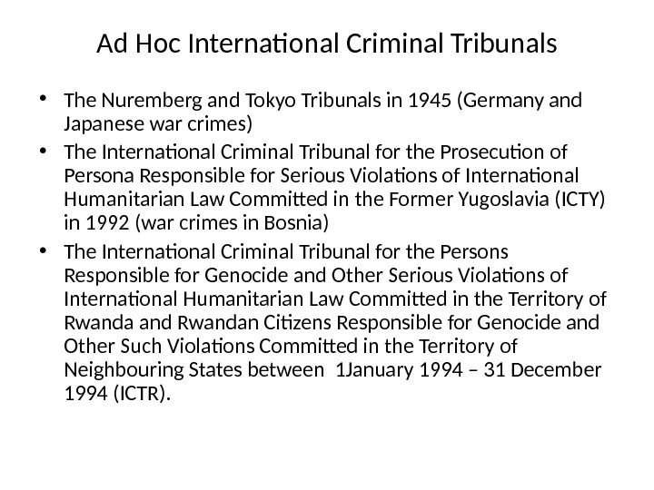 Ad Hoc International Criminal Tribunals • The Nuremberg and Tokyo Tribunals in 1945 (Germany and Japanese
