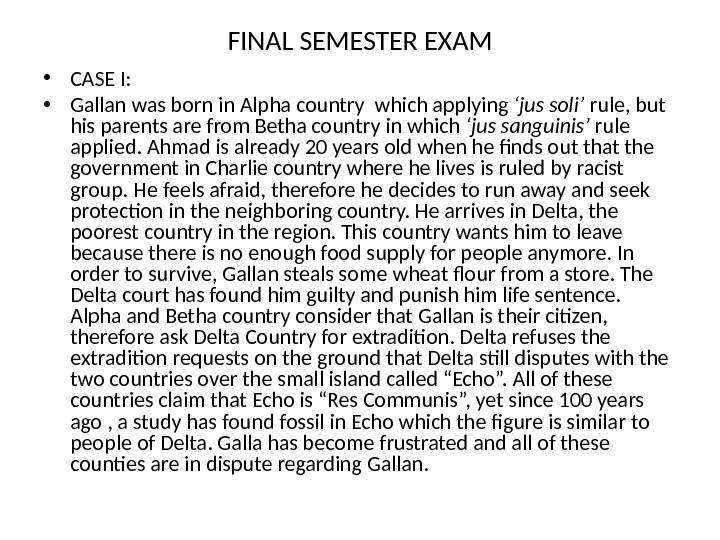 FINAL SEMESTER EXAM • CASE I:  • Gallan was born in Alpha country which applying