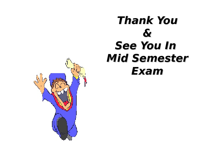 Thank You && See You In Mid Semester Exam