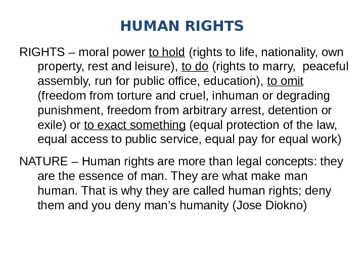 RIGHTS – moral power to hold (rights to life, nationality, own property, rest and leisure),