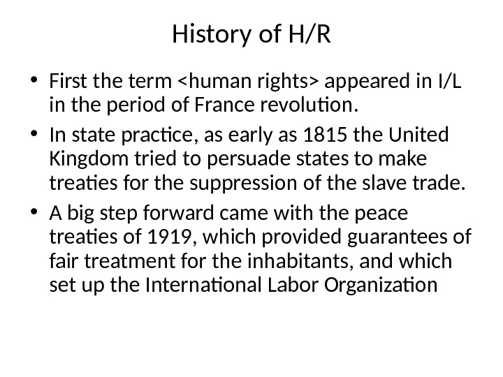 History of H/R • First the term human rights appeared in I/L in the period of