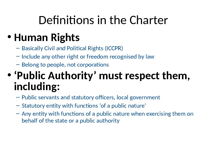Definitions in the Charter • Human Rights – Basically Civil and Political Rights (ICCPR) – Include