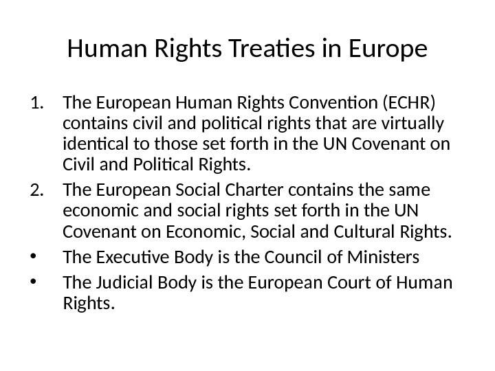 Human Rights Treaties in Europe 1. The European Human Rights Convention (ECHR) contains civil and political