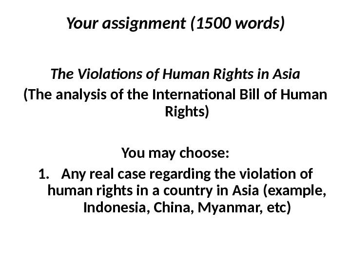 Your assignment (1500 words) The Violations of Human Rights in Asia (The analysis of the International